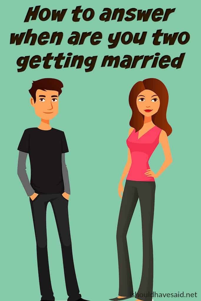 Funny replies when people ask if you are getting married