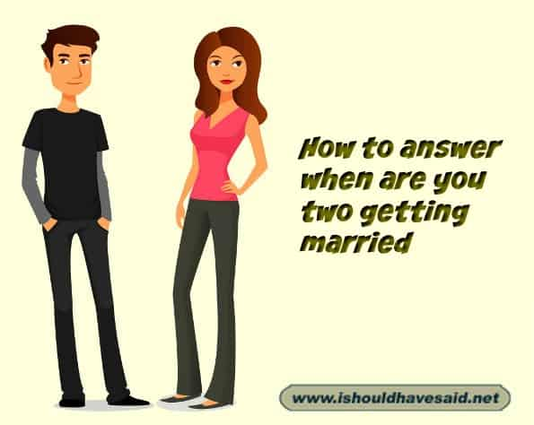 What to say when someone embarrasses you by asking when you are getting married. Check out our top ten comeback lists. www.ishouldhavesaid.net.