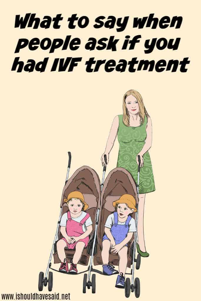How to reply when people ask if you had IVF treatment