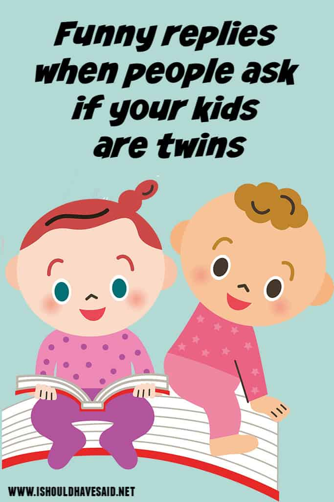 Funny replies when people ask if your kids are twins