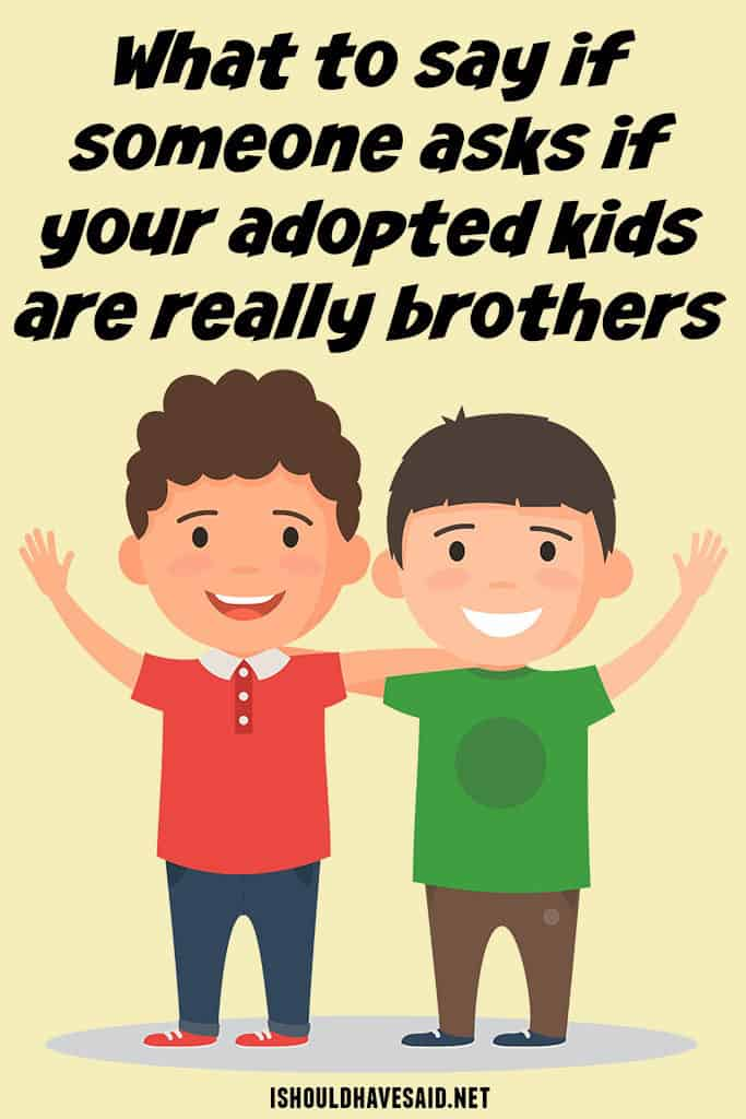 Check out what to say when someone asks if your adopted children are really brothers.