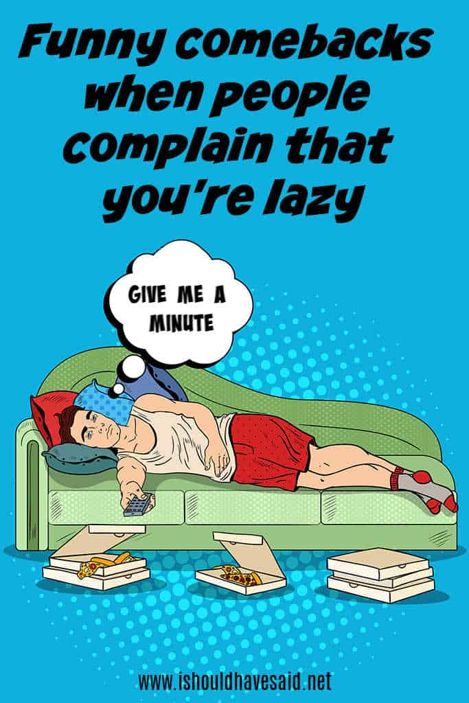 Funny comebacks when people call you lazy