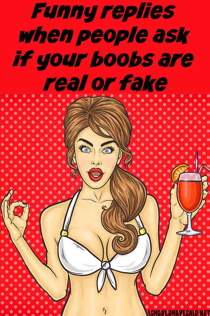 Funny replies when people ask if your boobs are real or fake