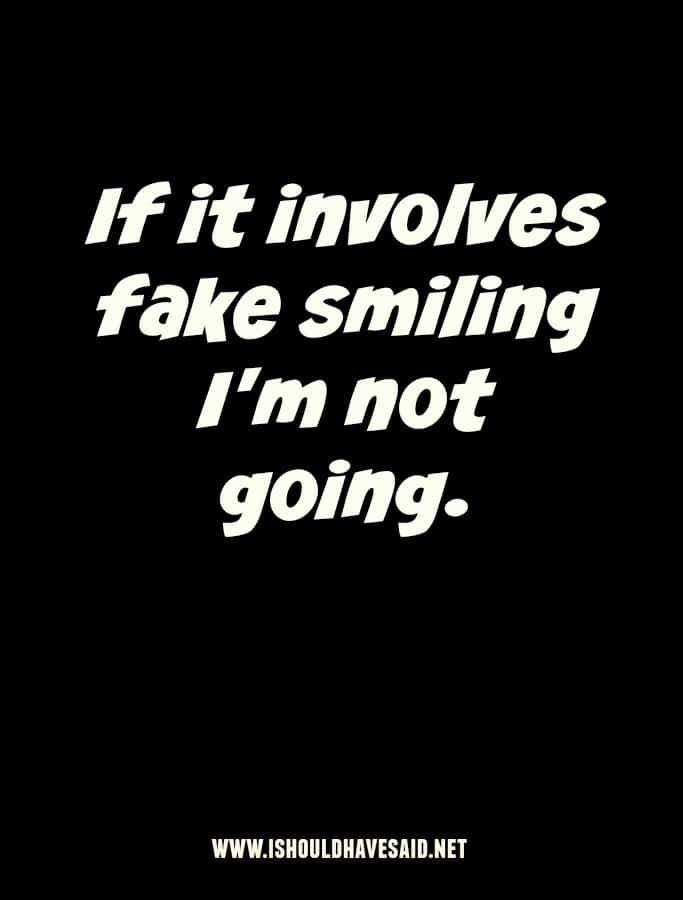 Yeah, I'm not going to give a fake smile