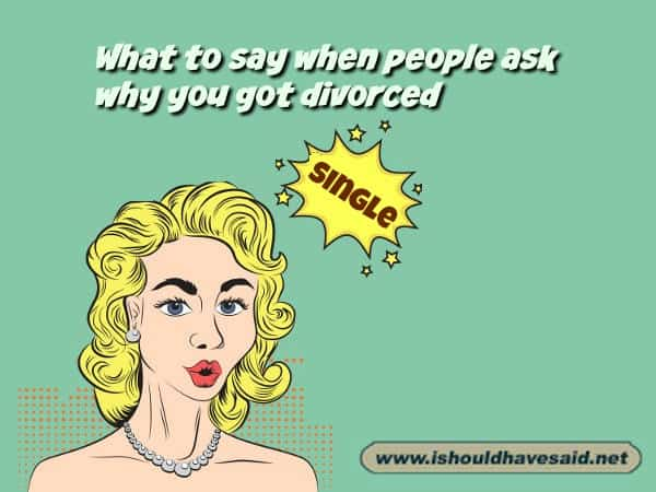 What to say when someone asks why you got divorced. Check out our top ten comeback lists. www.ishouldhavesaid.net.