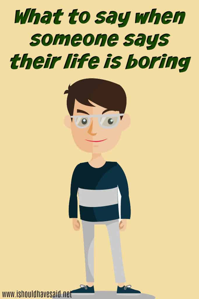How to respond if someone says that their life is boring