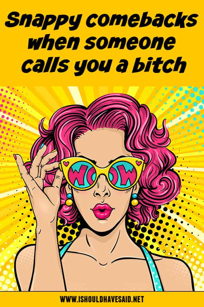 How to respond when PEOPLE CALL YOU A BITCH