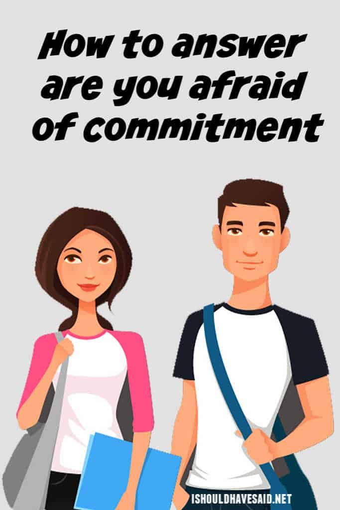 How to answer are you afraid of commitment