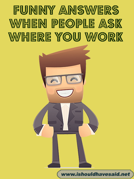 funny answers to where do you work