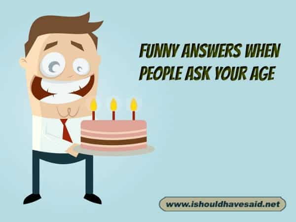 How old are you? - Funny answers to every day questions ...