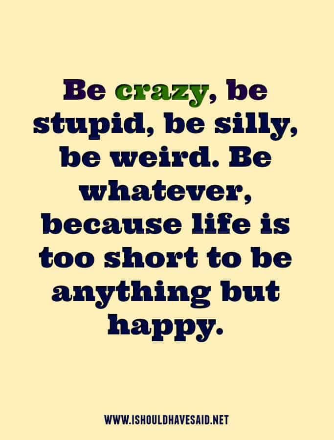 When you are told to stop being crazy, shut the person up!