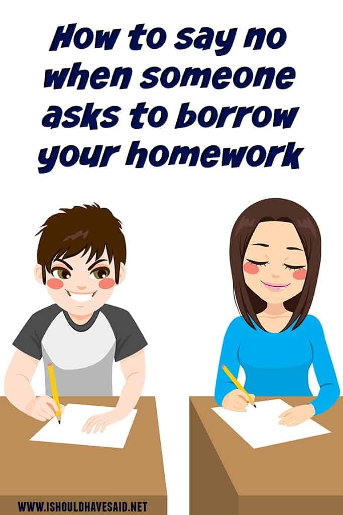 Funny ways to say No when people want to BORROW YOUR HOMEWORK