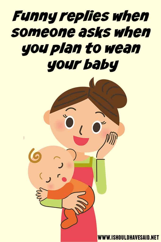 What to say when people ask when you are going to WEAN YOUR BABY