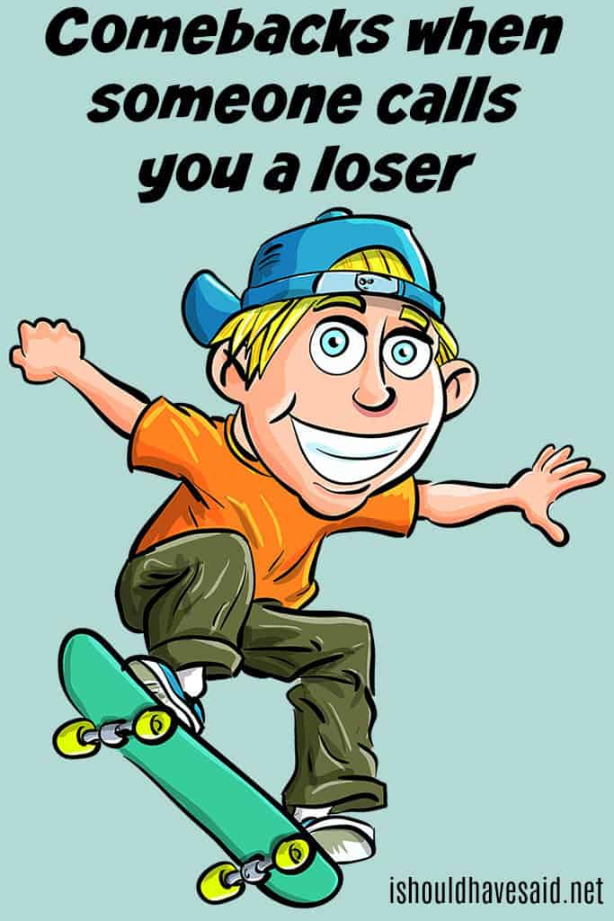 What to say when someone says that you are a loser. Check out our top ten comeback lists at www.ishouldhavenet.net.