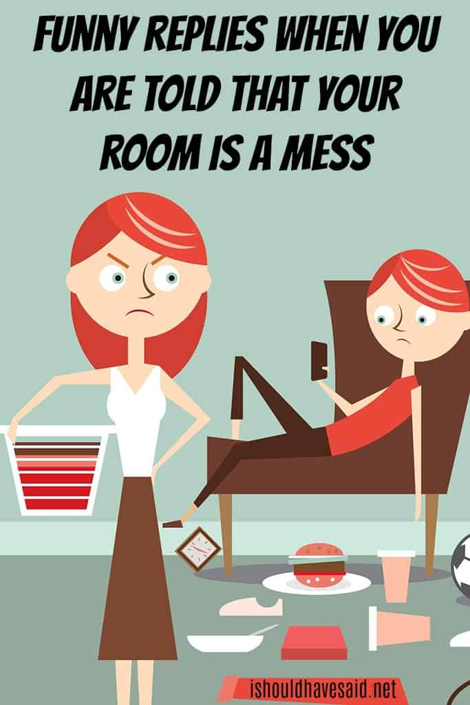 What to say when people complain that your room is a mess