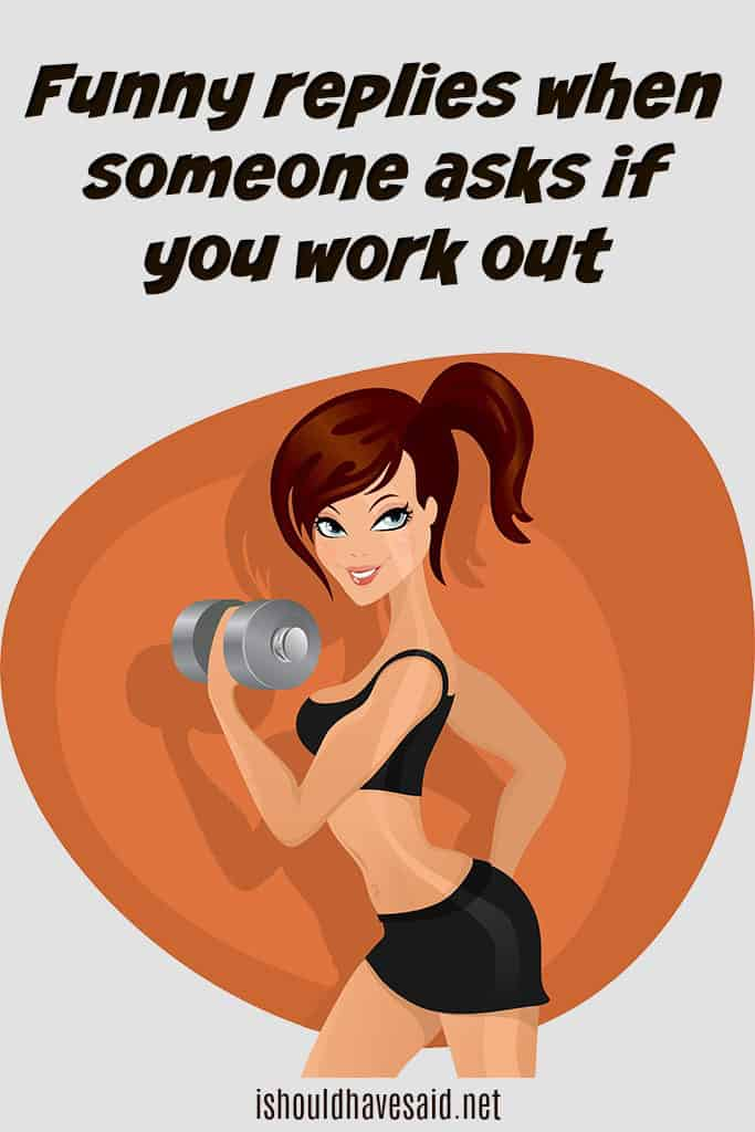 Funny replies when people ask if you work out