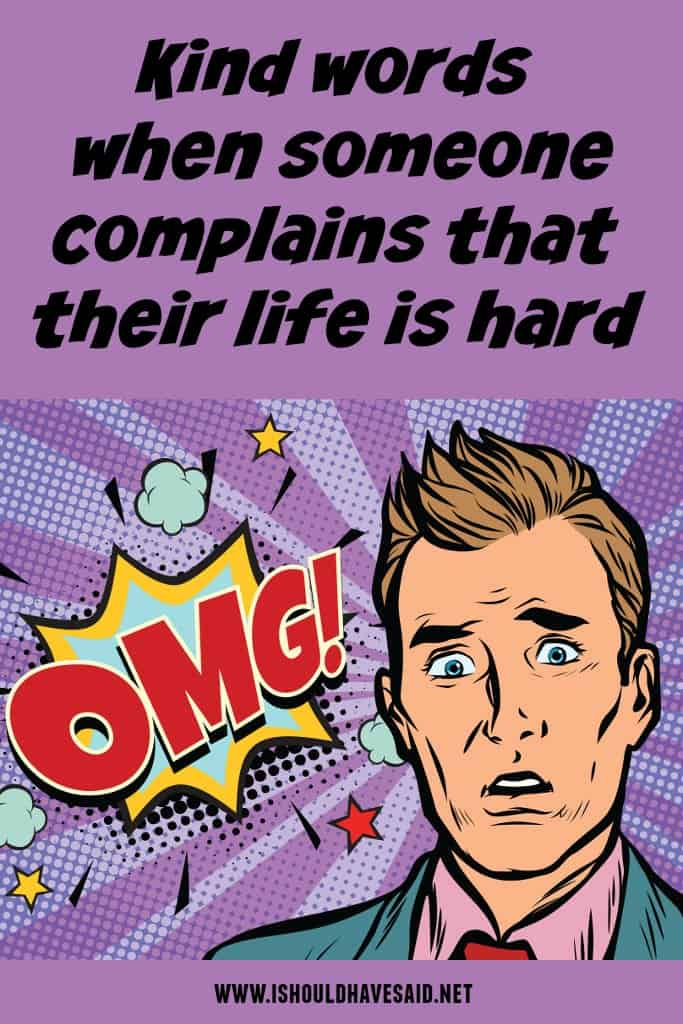 What to say when someone says THEIR LIFE IS SO HARD