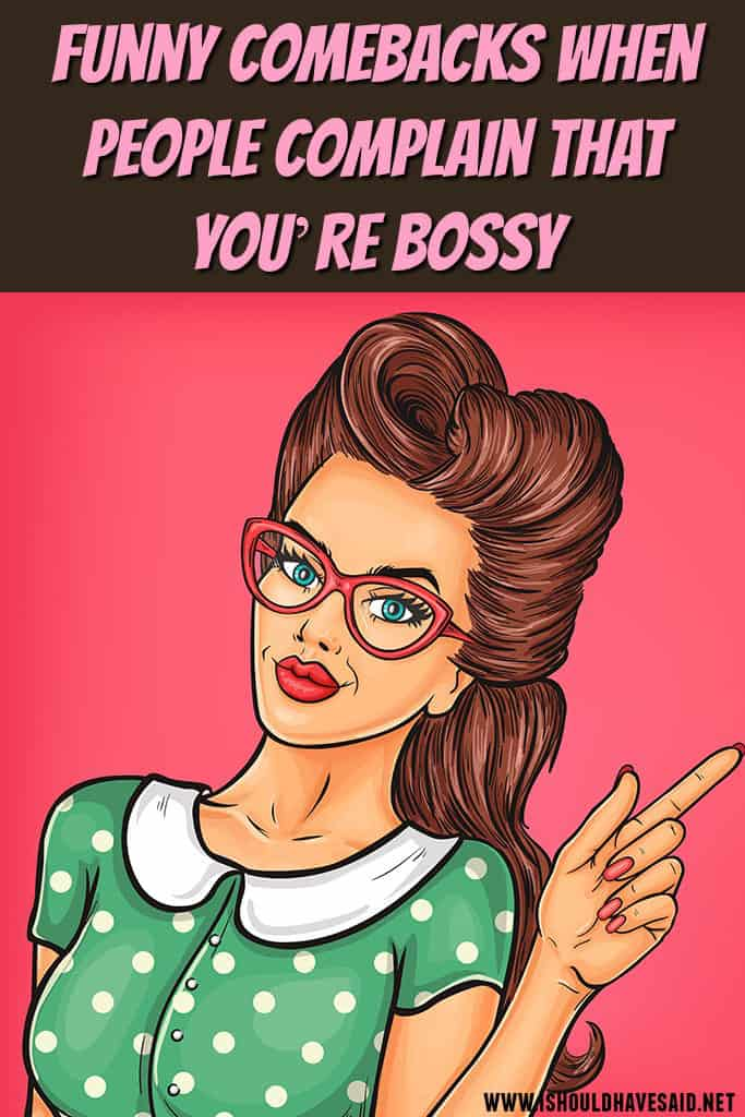 Check out our great comebacks if people call you BOSSY. | www.ishouldhavesaid.net