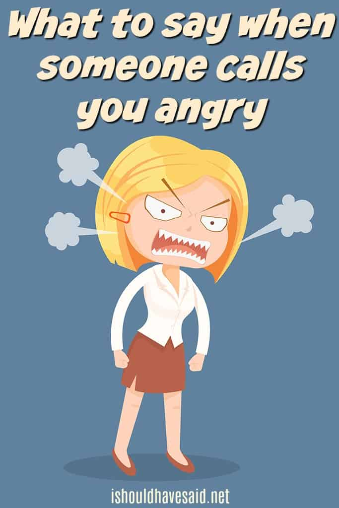 Use these clever comebacks when someone calls you an angry person.