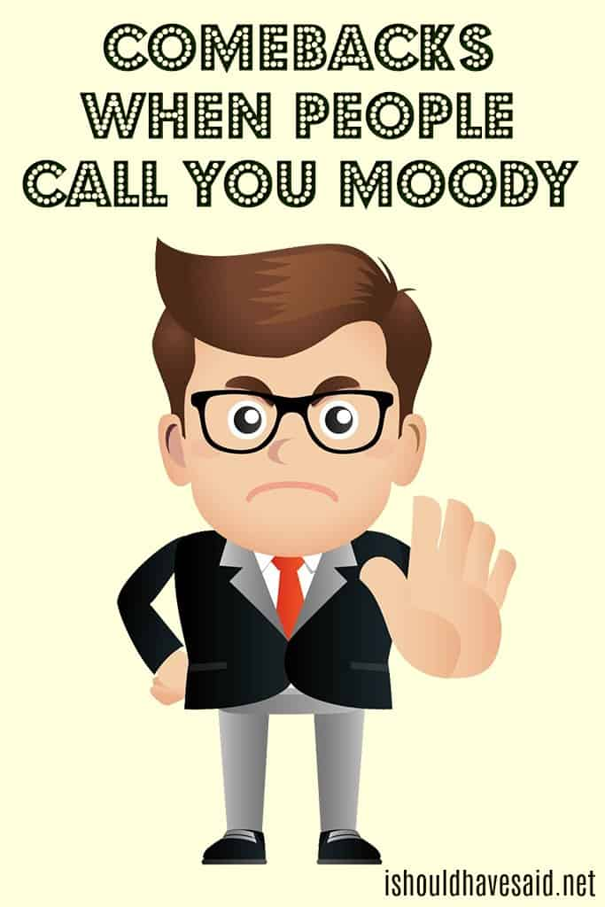 Comebacks if you are called moody