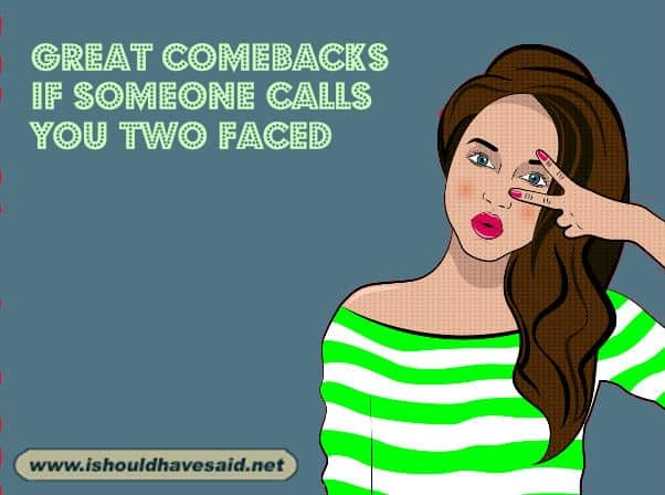 Use our great comebacks when someone calls you two faced. Check out our top ten comeback lists. www.ishouldhavesaid.net.