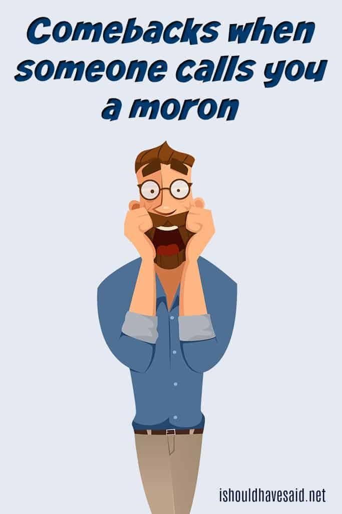 What to say if you are called a moron