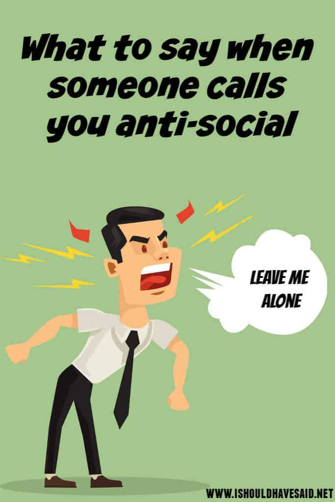 Clever replies when people call you anti social