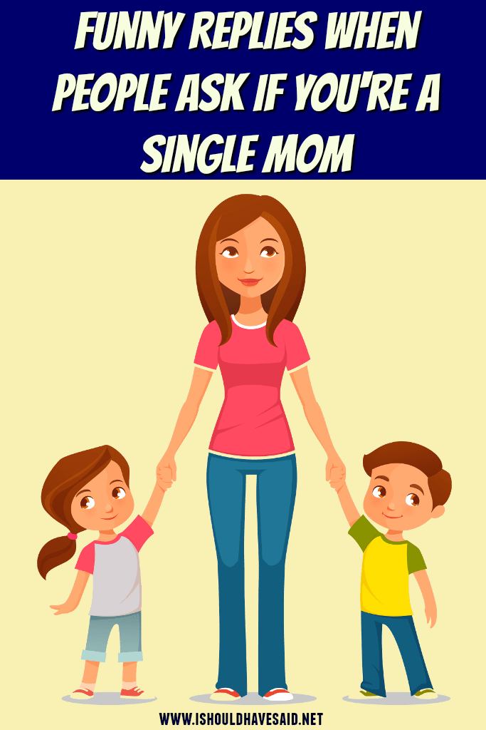 Clever replies when people ask if you're a SINGLE MOM. | www.ishouldhavesaid.net