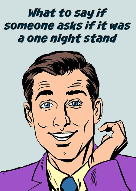 funny replies when someone asks if it was a one night stand