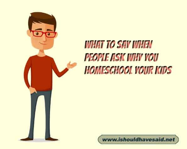 Great responses when people ask why you homeschool your kids . Check out our top ten comeback lists. www.ishouldhavesaid.net