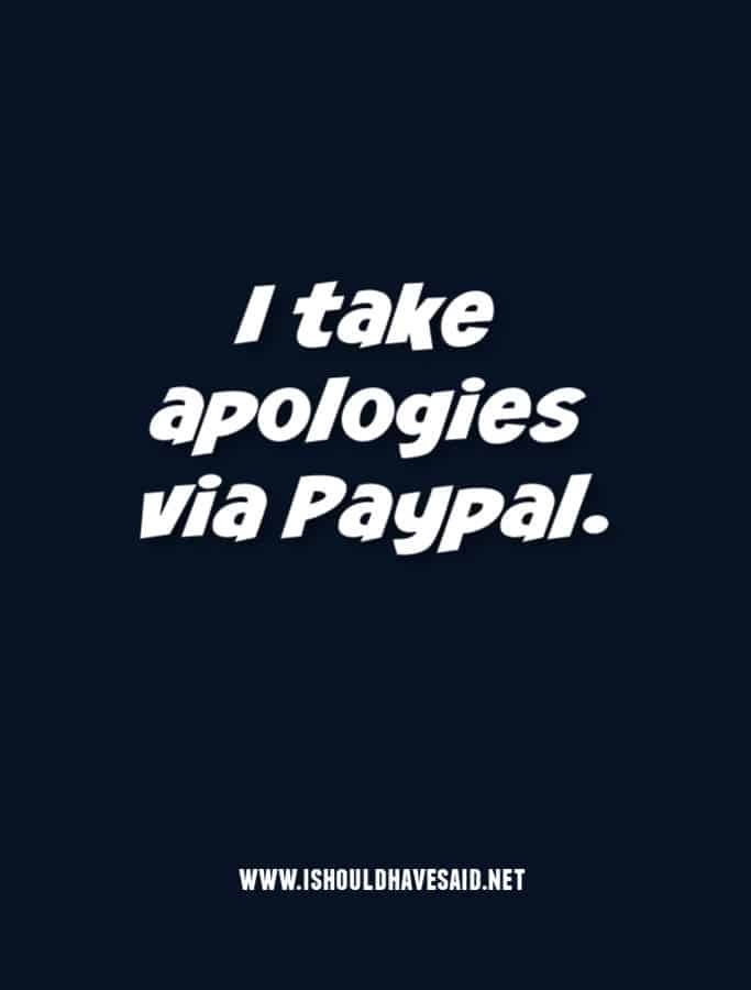 What to say when someone OWES YOU AN APOLOGY
