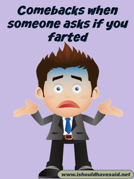 What to say when someone asks if you farted. Check out our top ten comeback lists at www.ishouldhavesaid.net.