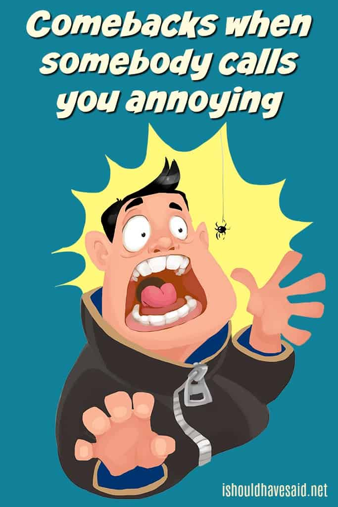 Clever comebacks if you are called annoying