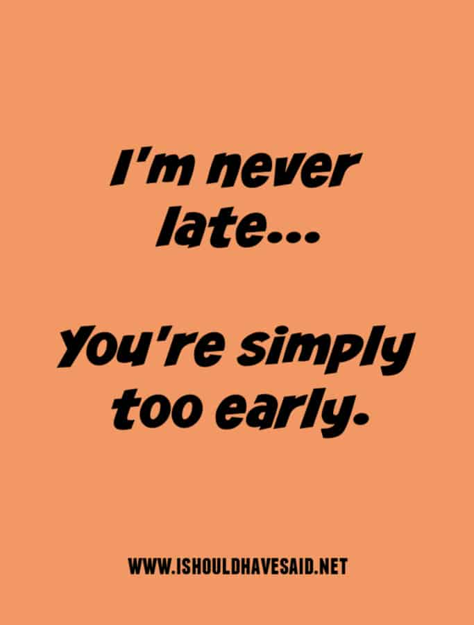 When people complain that you are ALWAYS LATE