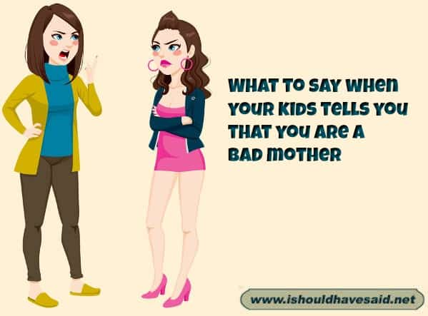What to say when your kid says you ae a bad parent. Check out our finding the right words at the right time. www.ishouldhavesaid.net