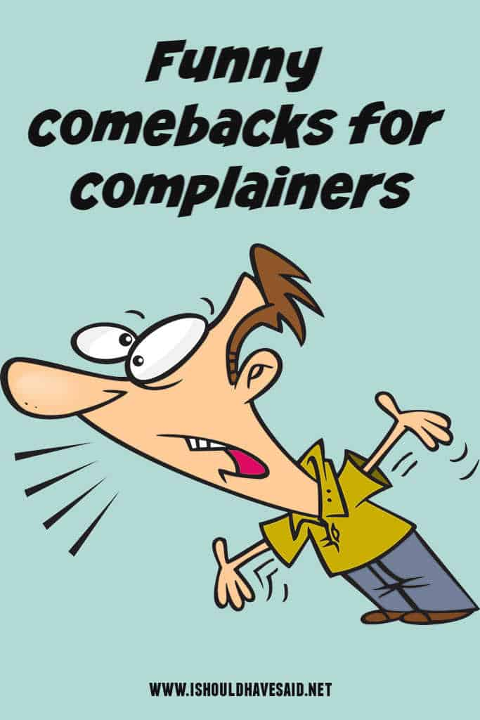 Funny things to say to complainers