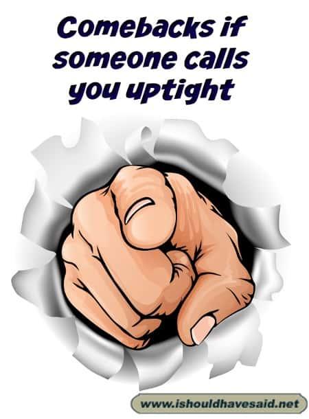 Funny comebacks if someone calls you uptight