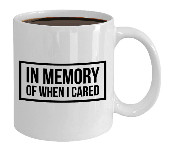 Let your EX know that you have move on in a big way with this funny In Memory of when I cared mug.