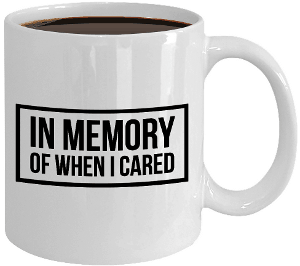 et your EX know that you have move on in a big way with this funny In Memory of when I cared mug.