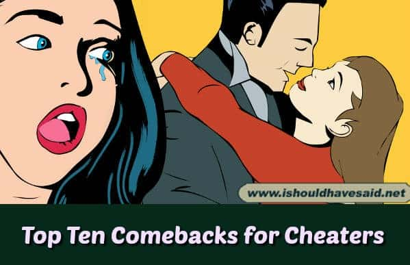 What to say to someone who cheats on you. Check out our top ten comeback lists. www.ishouldhavesaid.net