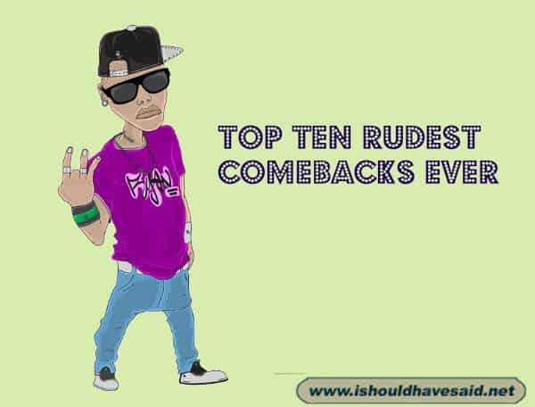 Top ten rudest comebacks for bullies. Check out our top ten comeback lists at www.ishouldhavesaid.net