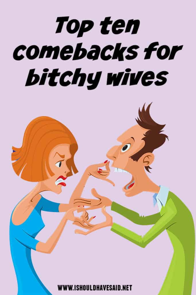 Great comebacks for BITCHY WIVES