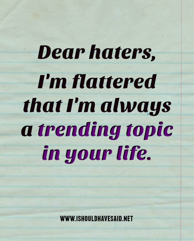 Most people deal with haters at some point in time