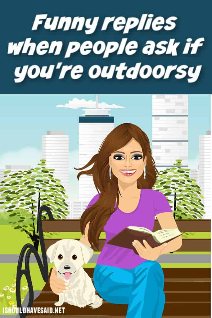 Funny answers when people ask if you're outdoorsy