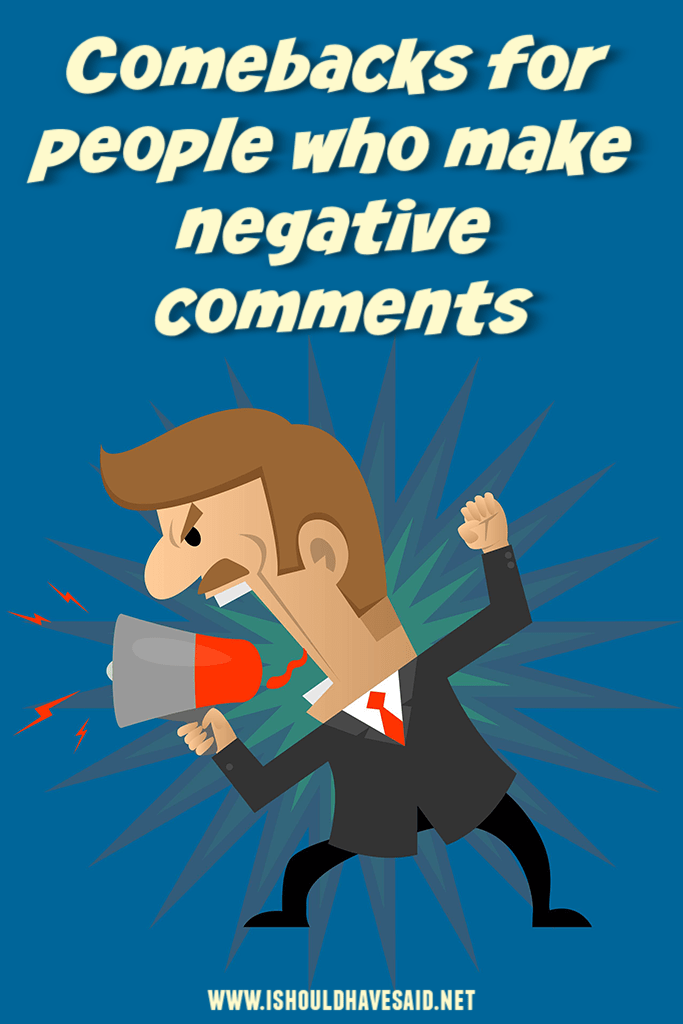 Clever replies when someone MAKES A NEGATIVE COMMENT