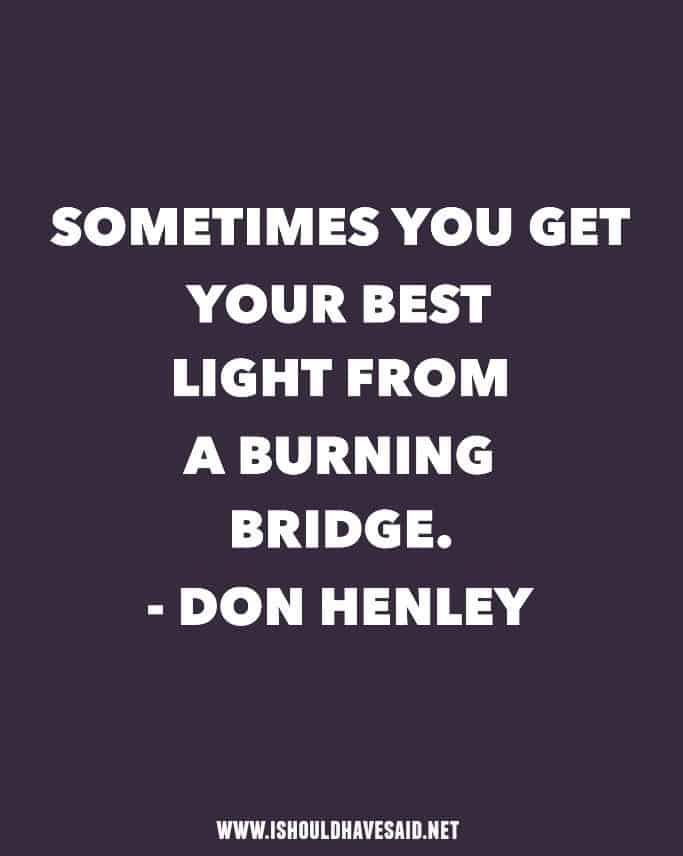 Sometimes you have to burn bridges