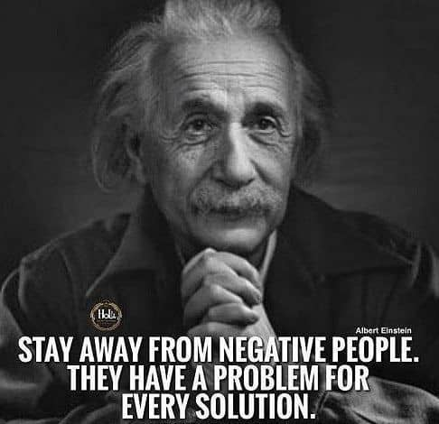 You want to stay away from negative people