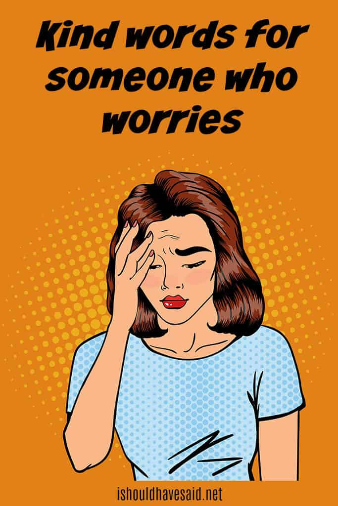 What to say to a worry wart