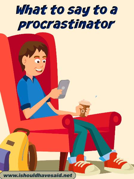 What to say to someone who procrastinates