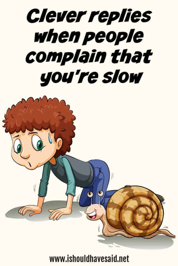 Check out what to say when people call you SLOW